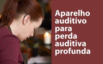 Aparelho auditivo para perda auditiva profunda